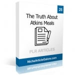 25 The Truth About Atkins Meals PLR Articles