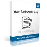 25 Your Backyard Oasis PLR Articles